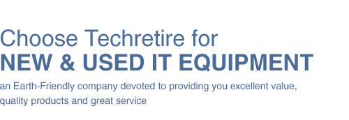 Choose Techretire for NEW & USED IT equipment